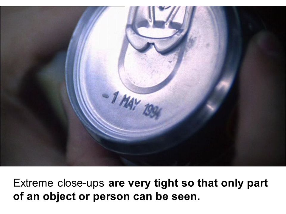 Extreme close-ups are very tight so that only part of an object or person can be seen.