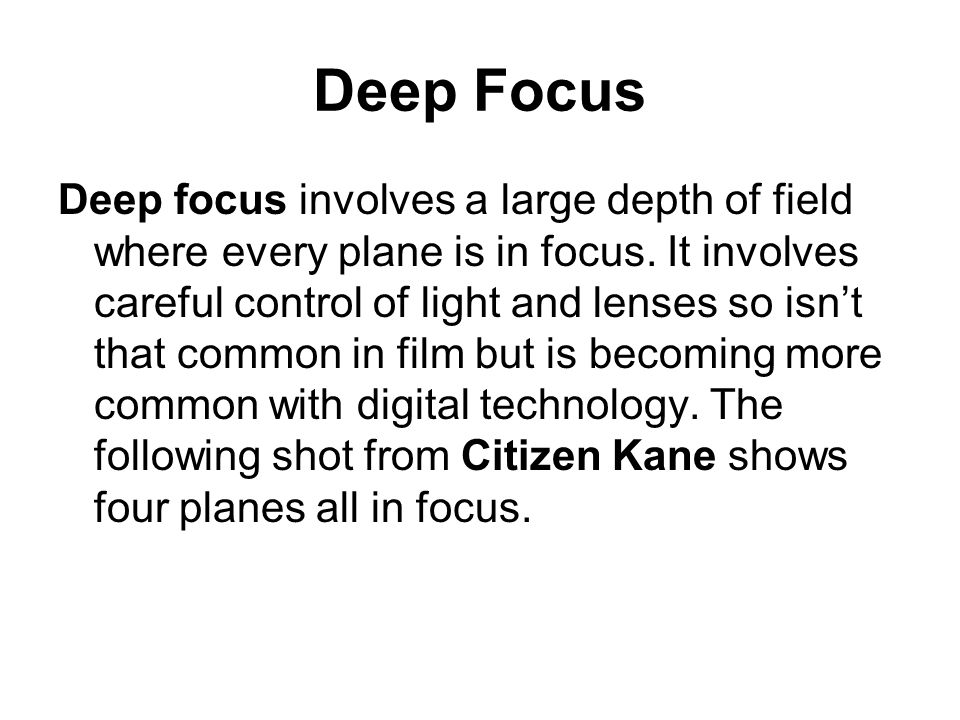Deep Focus Deep focus involves a large depth of field where every plane is in focus.