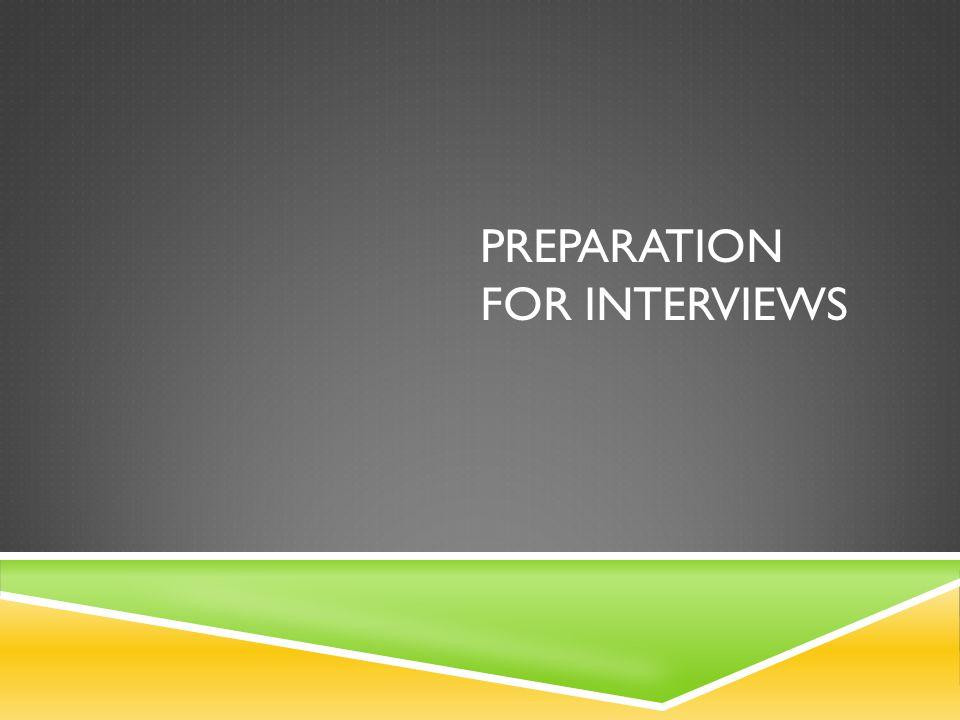 PREPARATION FOR INTERVIEWS