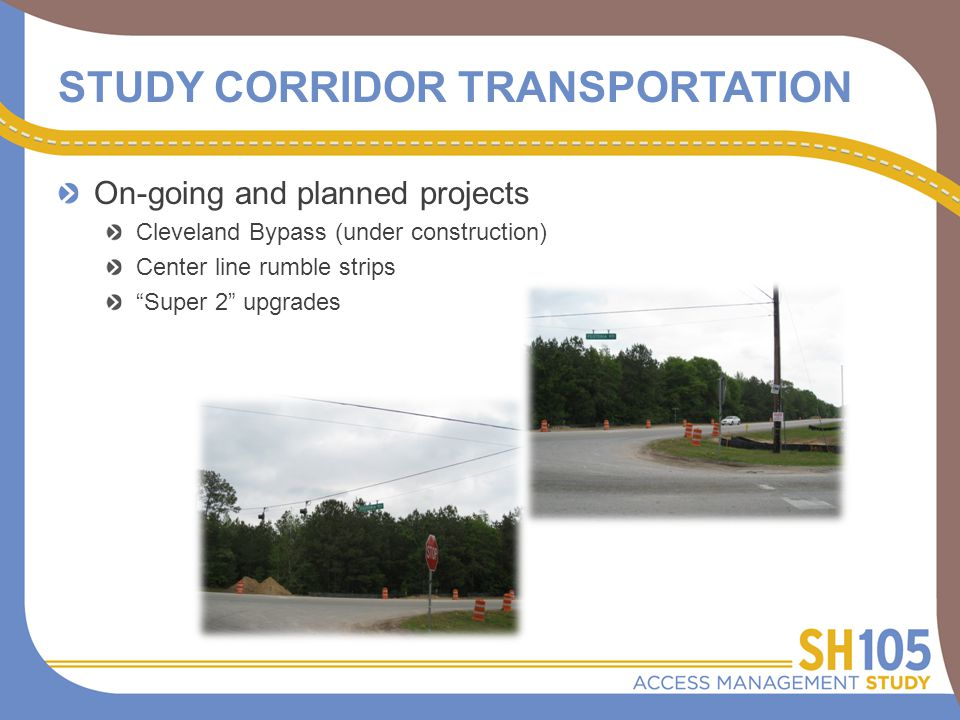 STUDY CORRIDOR TRANSPORTATION On-going and planned projects Cleveland Bypass (under construction) Center line rumble strips Super 2 upgrades