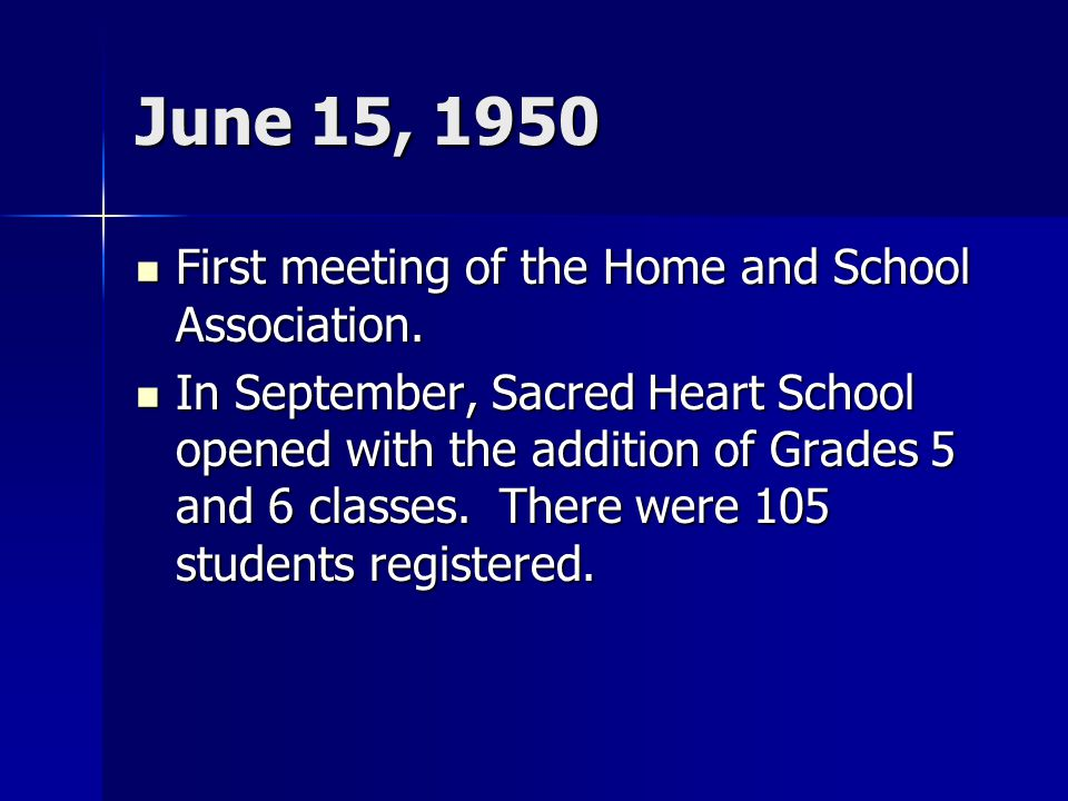 June 15, 1950 First meeting of the Home and School Association. First meeting of the Home and School Association. In September, Sacred Heart School op