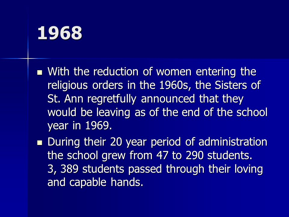 1968 With the reduction of women entering the religious orders in the 1960s, the Sisters of St.