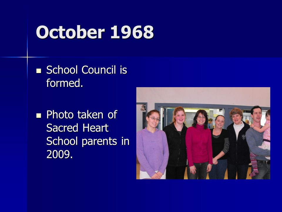 October 1968 School Council is formed. School Council is formed. Photo taken of Sacred Heart School parents in 2009. Photo taken of Sacred Heart Schoo