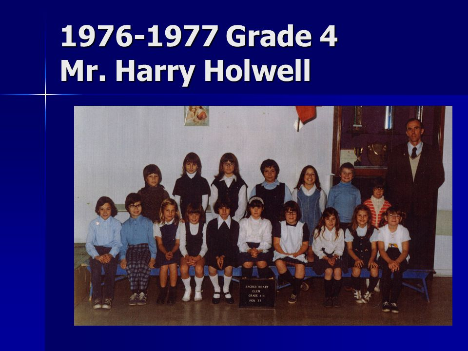 1976-1977 Grade 4 Mr. Harry Holwell