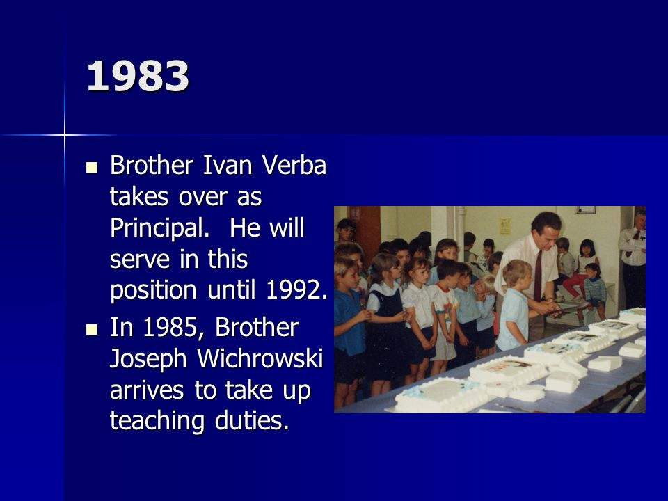 1983 Brother Ivan Verba takes over as Principal. He will serve in this position until 1992.