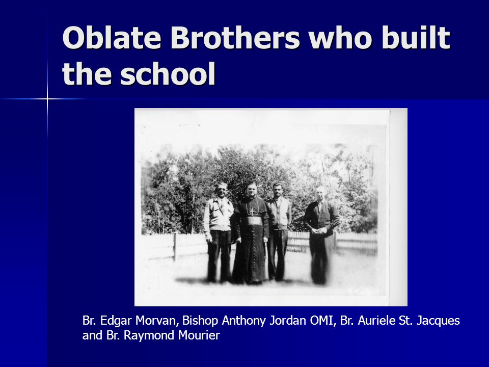 Oblate Brothers who built the school Br. Edgar Morvan, Bishop Anthony Jordan OMI, Br. Auriele St. Jacques and Br. Raymond Mourier