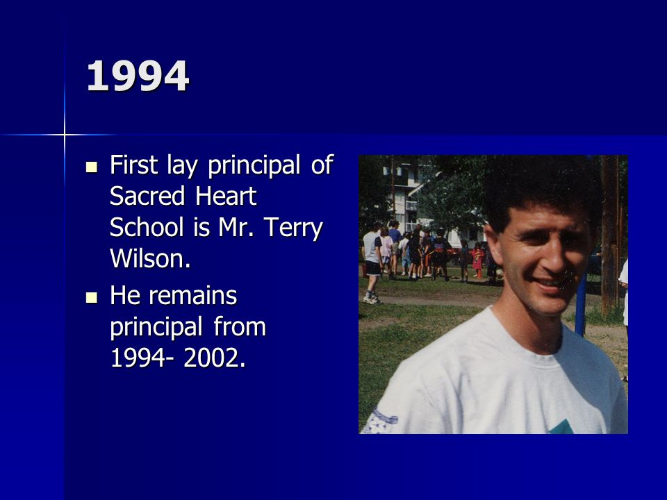 1994 First lay principal of Sacred Heart School is Mr.