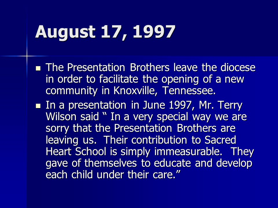 August 17, 1997 The Presentation Brothers leave the diocese in order to facilitate the opening of a new community in Knoxville, Tennessee.