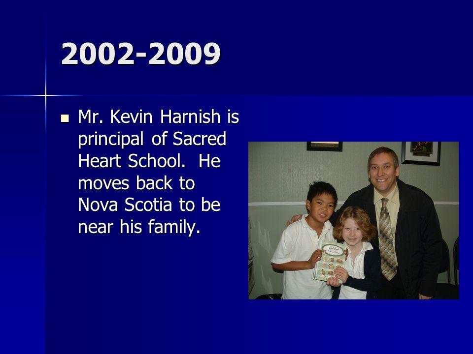 2002-2009 Mr. Kevin Harnish is principal of Sacred Heart School.