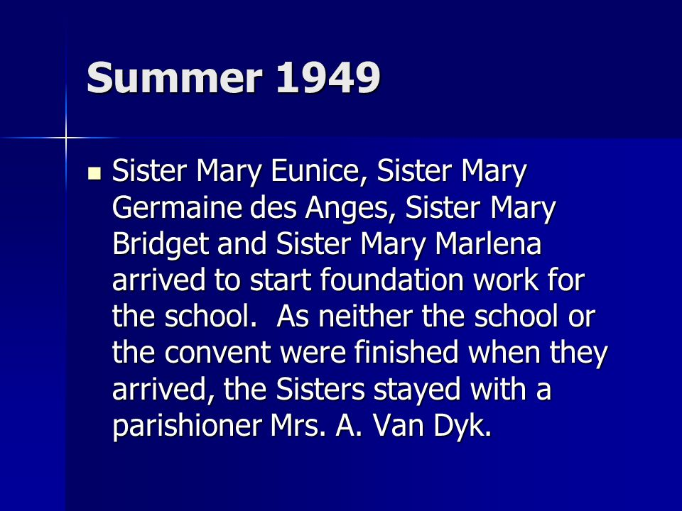 Summer 1949 Sister Mary Eunice, Sister Mary Germaine des Anges, Sister Mary Bridget and Sister Mary Marlena arrived to start foundation work for the school.