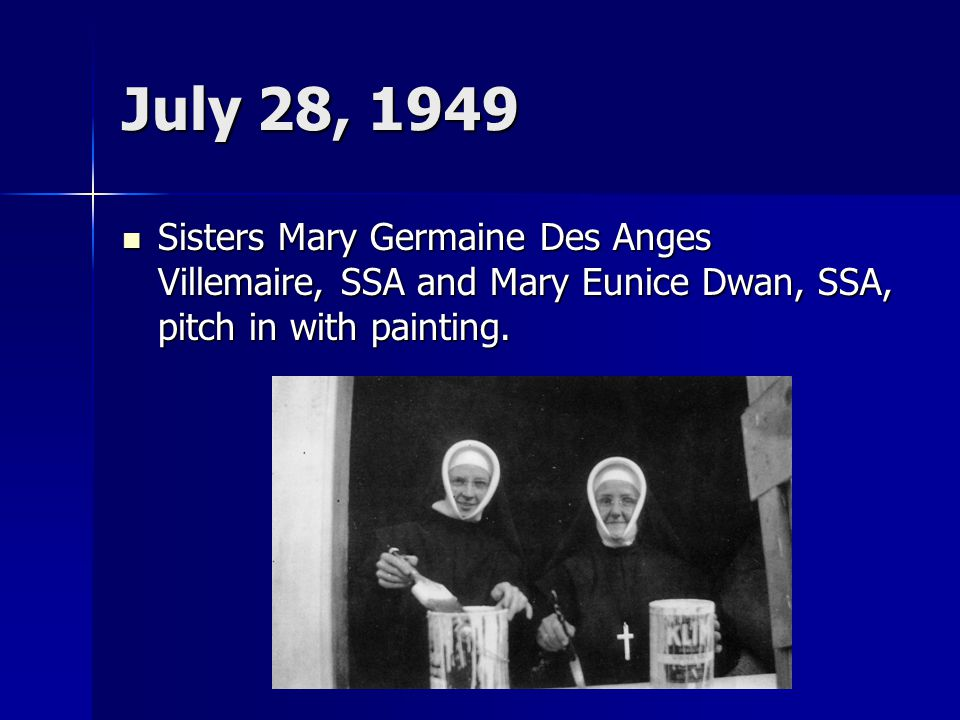 July 28, 1949 Sisters Mary Germaine Des Anges Villemaire, SSA and Mary Eunice Dwan, SSA, pitch in with painting.