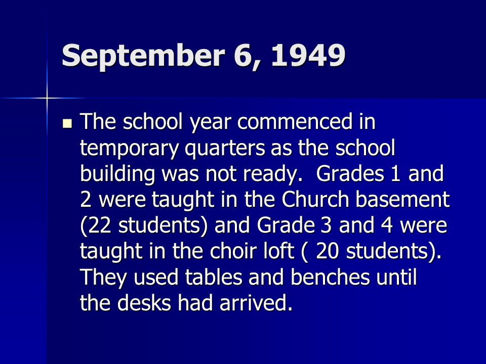September 6, 1949 The school year commenced in temporary quarters as the school building was not ready.