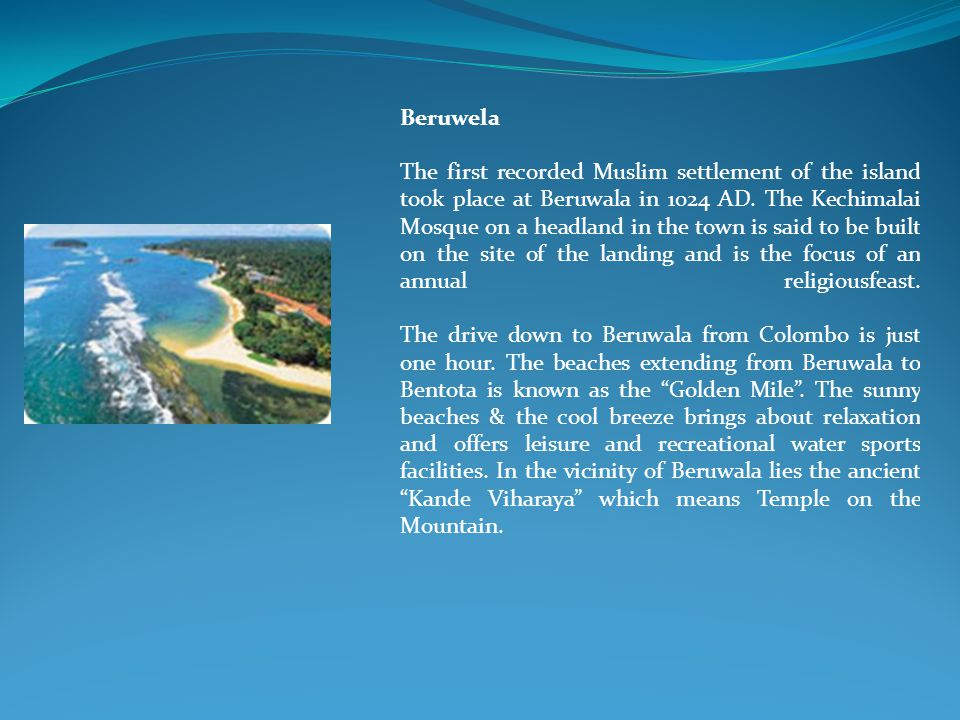 Beruwela The first recorded Muslim settlement of the island took place at Beruwala in 1024 AD.