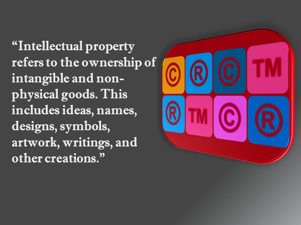 Intellectual property refers to the ownership of intangible and non- physical goods.