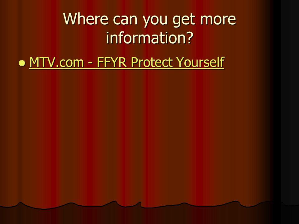 Where can you get more information? MTV.com - FFYR Protect Yourself MTV.com - FFYR Protect Yourself MTV.com - FFYR Protect Yourself MTV.com - FFYR Pro
