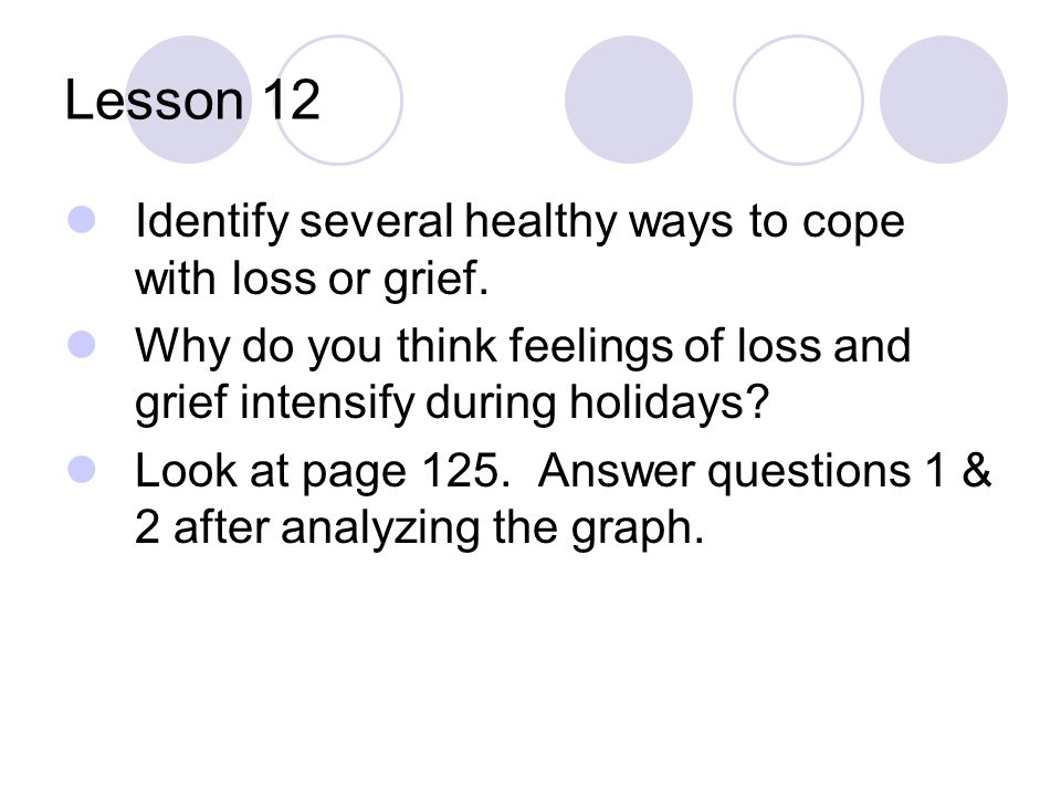 Lesson 12 Identify several healthy ways to cope with loss or grief.