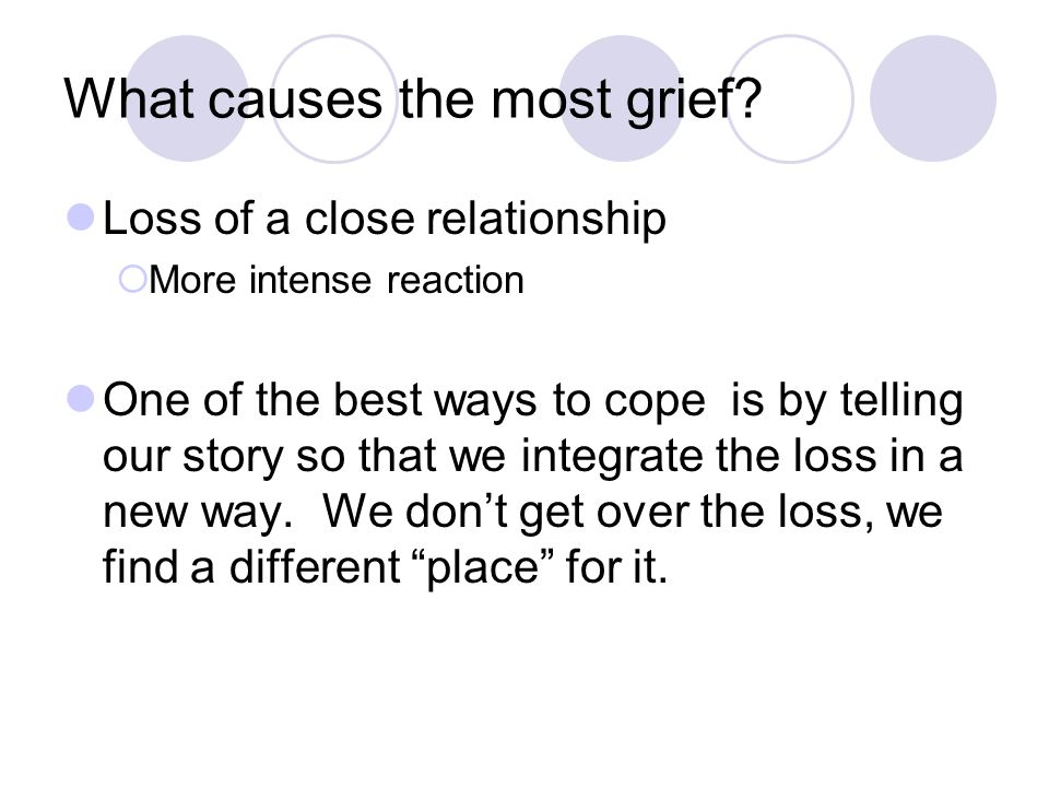 What causes the most grief.