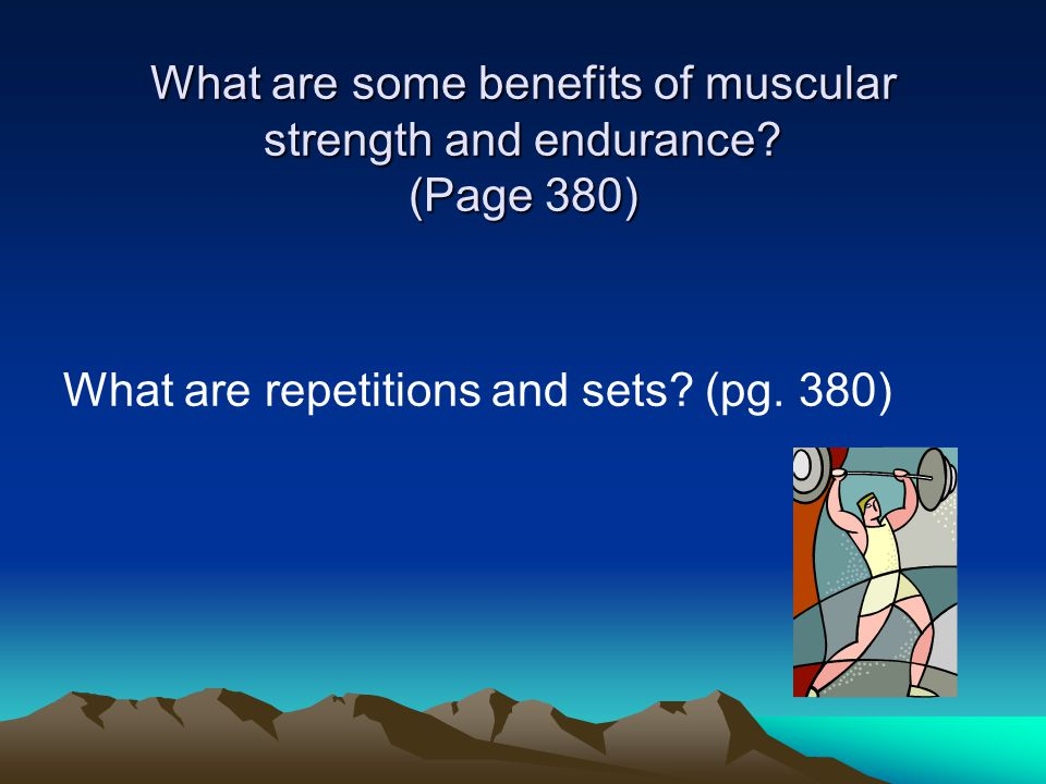 What are some benefits of muscular strength and endurance.