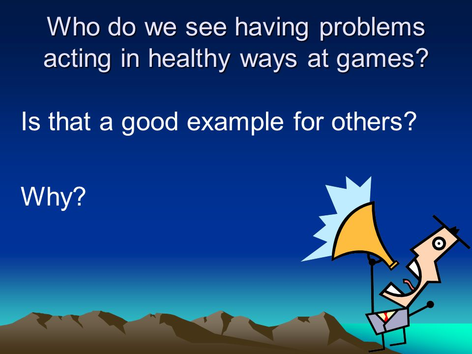 Who do we see having problems acting in healthy ways at games.