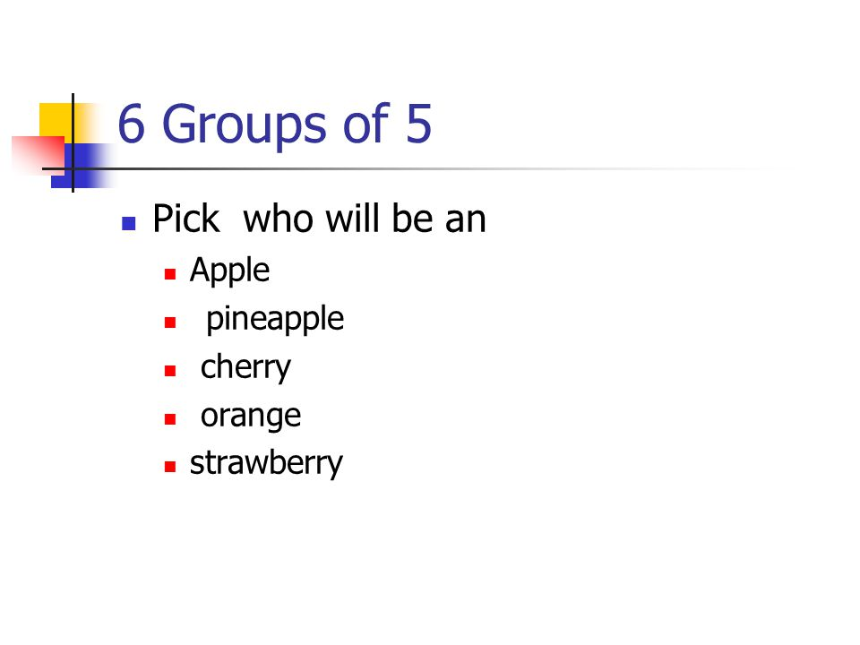 6 Groups of 5 Pick who will be an Apple pineapple cherry orange strawberry