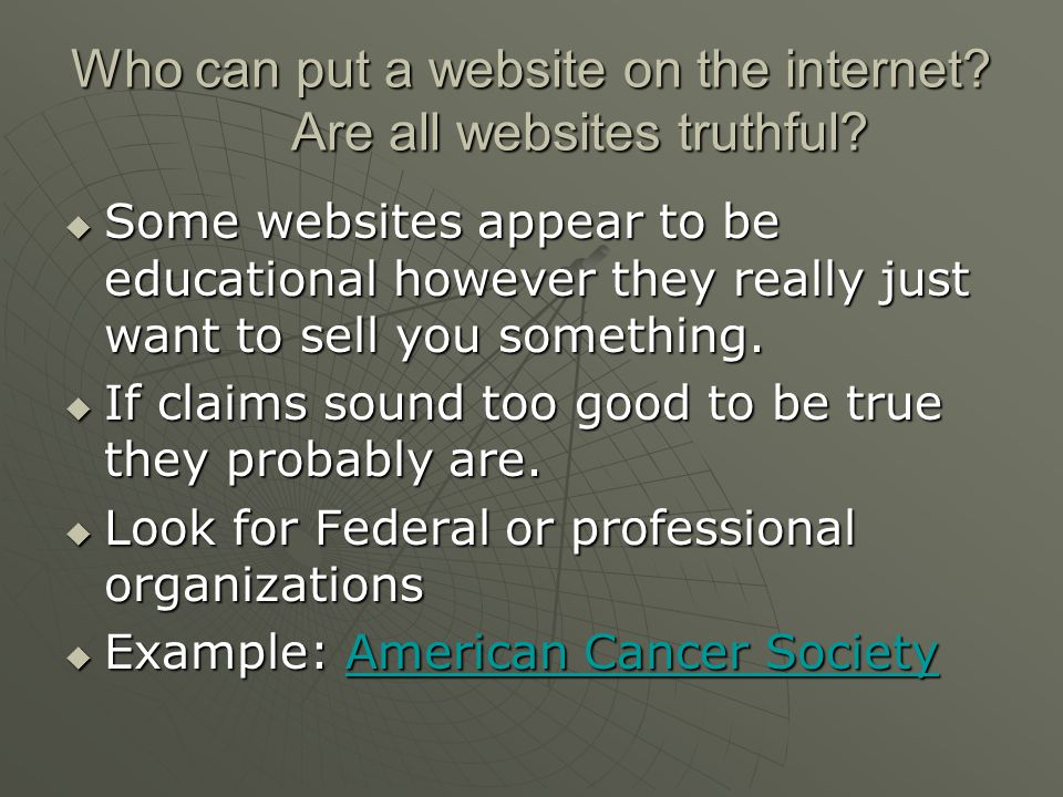 Who can put a website on the internet. Are all websites truthful.