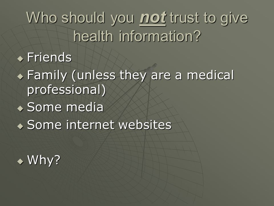 Who should you not trust to give health information.