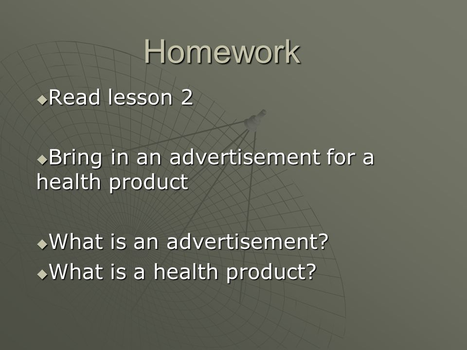 Homework  Read lesson 2  Bring in an advertisement for a health product  What is an advertisement.