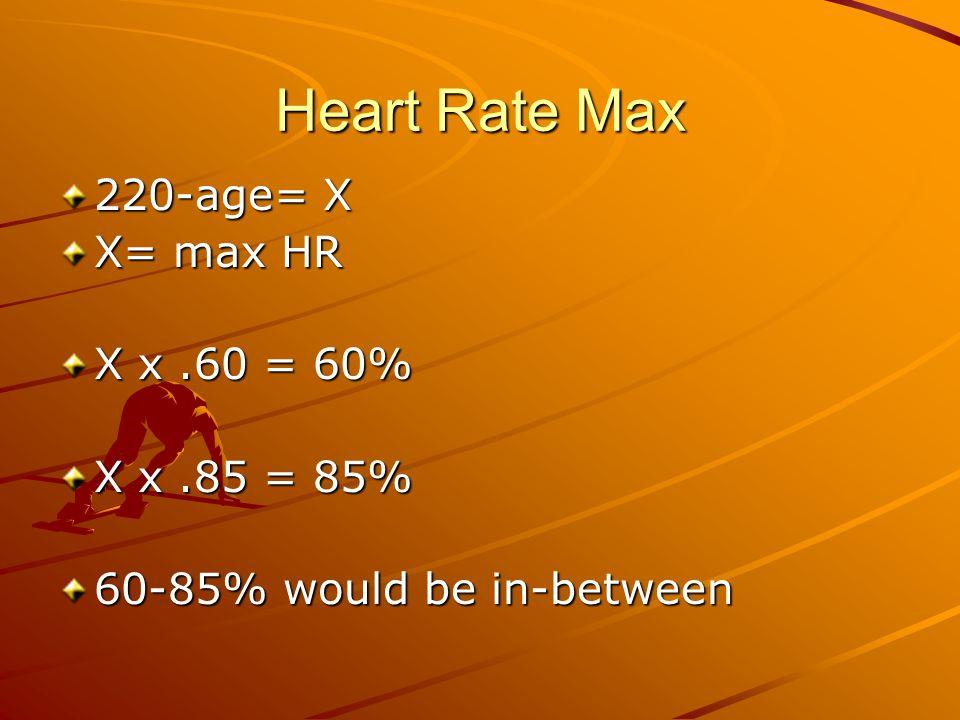 Heart Rate Max 220-age= X X= max HR X x.60 = 60% X x.85 = 85% 60-85% would be in-between