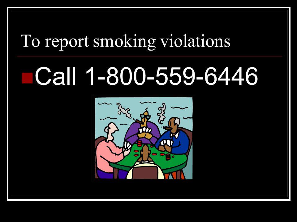 To report smoking violations Call 1-800-559-6446