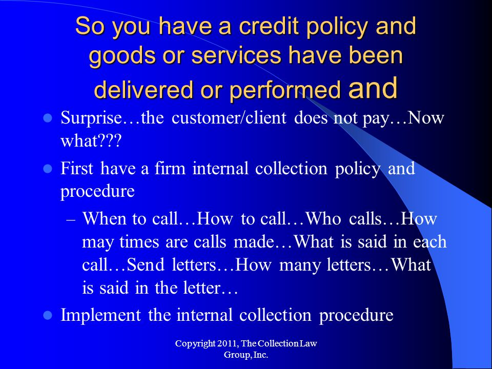 So you have a credit policy and goods or services have been delivered or performed and Surprise…the customer/client does not pay…Now what .