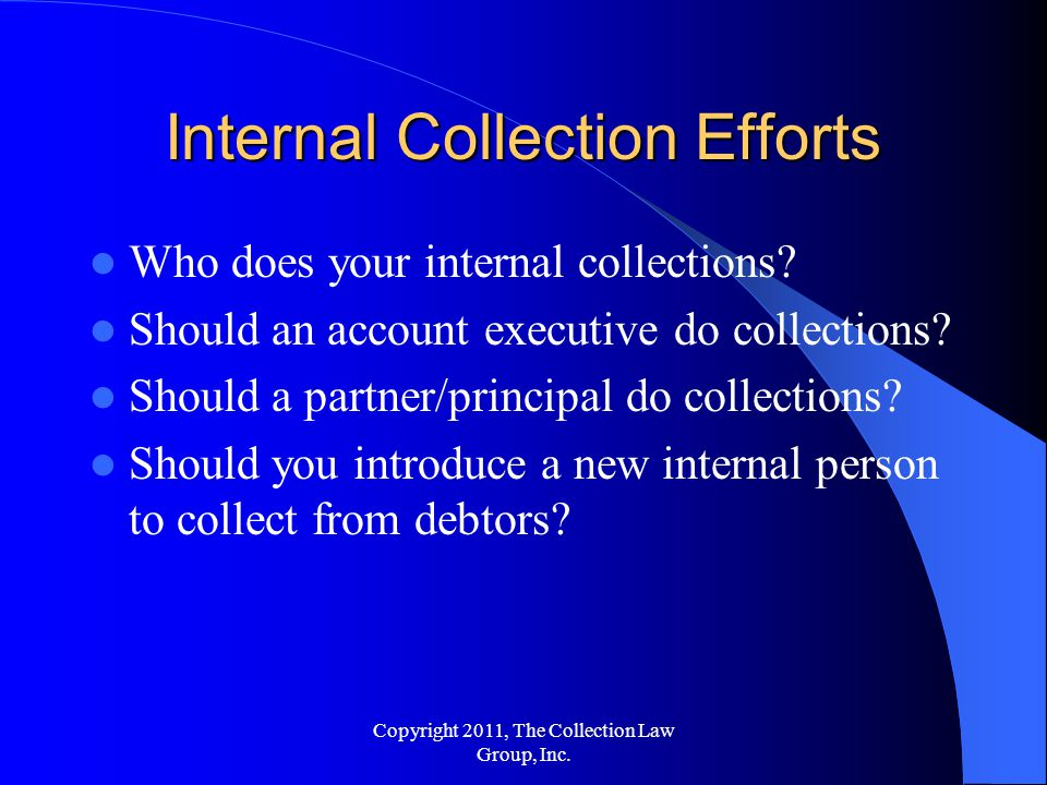 Internal Collection Efforts Who does your internal collections.