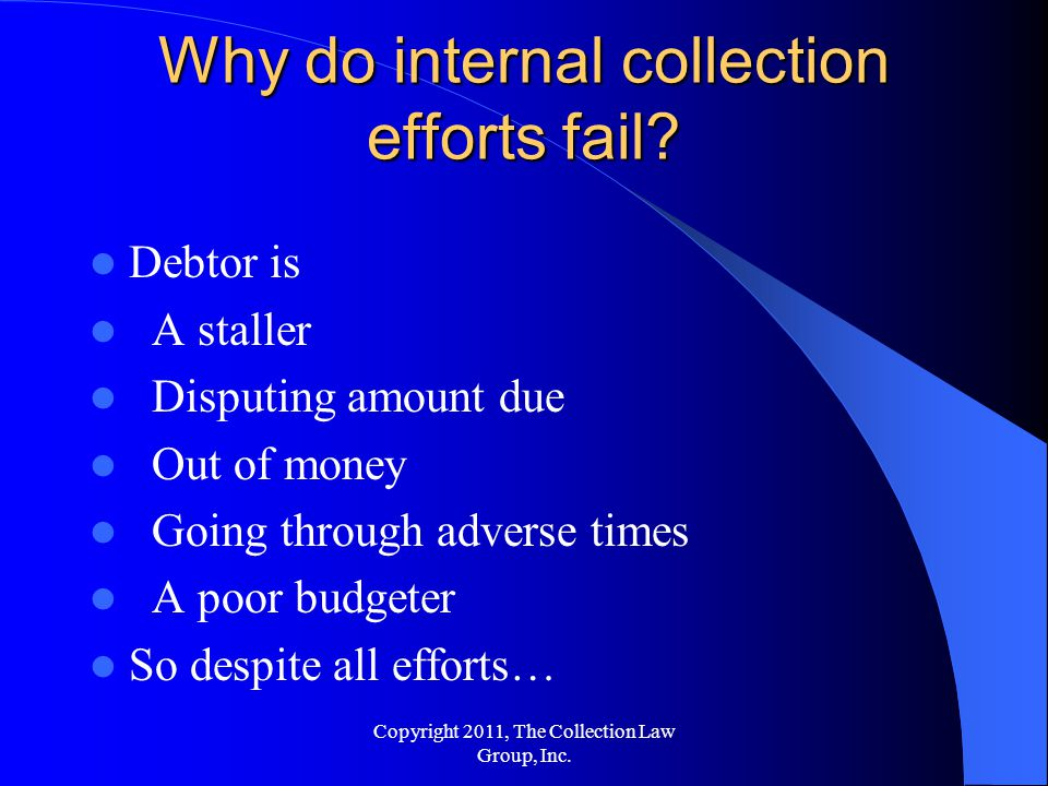Why do internal collection efforts fail.