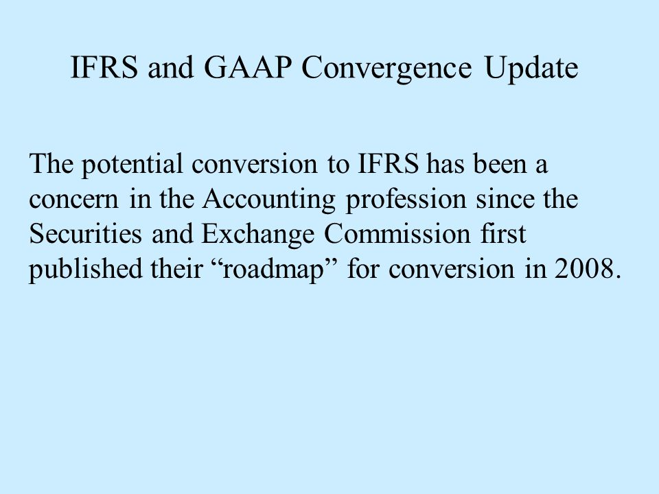 IFRS and GAAP Convergence Update Convergence is described as when jurisdictions maintain their local standards but make efforts to converge those bodies of standards with IFRS over time.