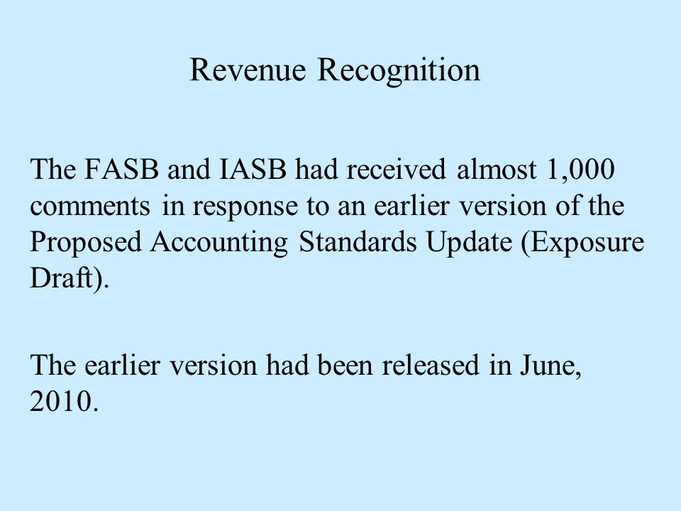 Revenue Recognition The FASB and IASB had received almost 1,000 comments in response to an earlier version of the Proposed Accounting Standards Update