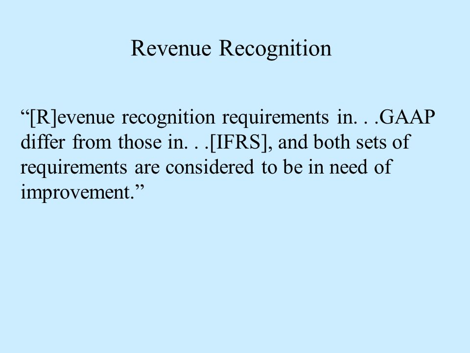 """Revenue Recognition """"[R]evenue recognition requirements in...GAAP differ from those in...[IFRS], and both sets of requirements are considered to be in"""