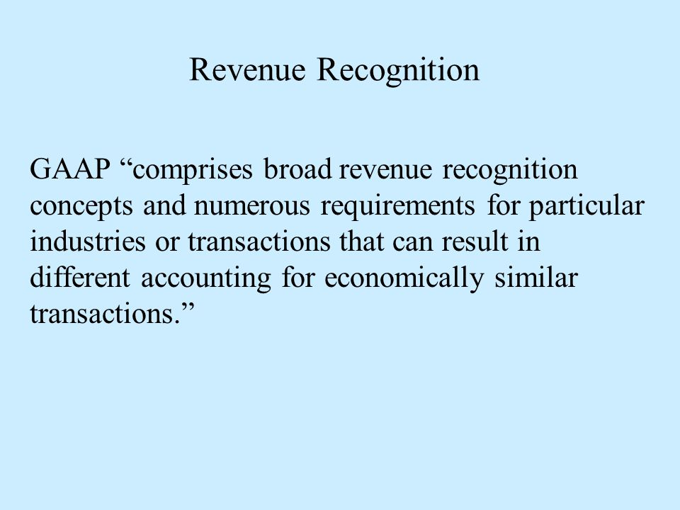 """Revenue Recognition GAAP """"comprises broad revenue recognition concepts and numerous requirements for particular industries or transactions that can re"""