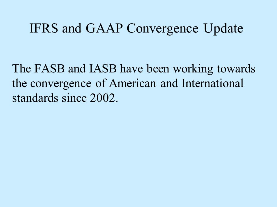 IFRS and GAAP Convergence Update The two boards responded to the progress report by establishing an ambitious agenda for 2011.