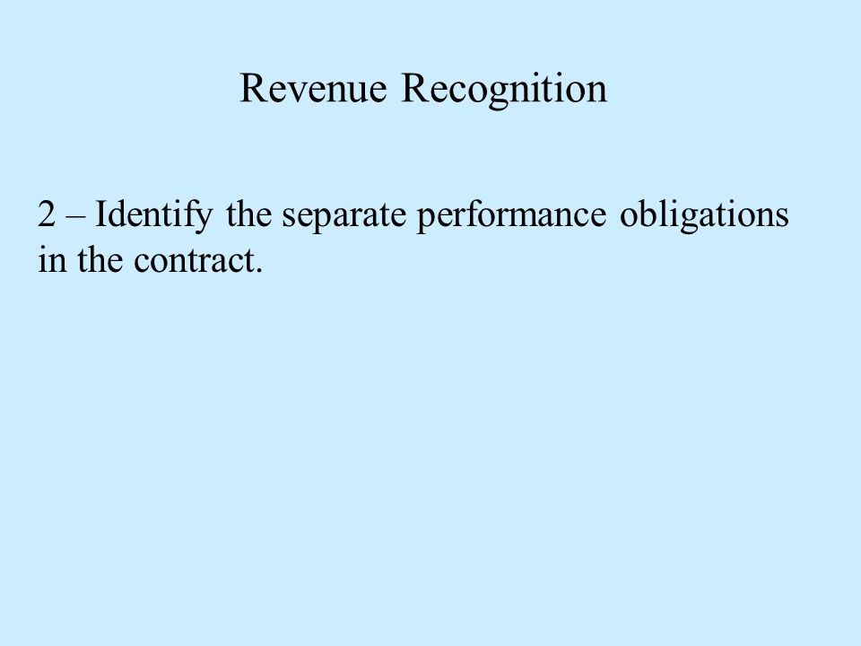 Revenue Recognition 2 – Identify the separate performance obligations in the contract.