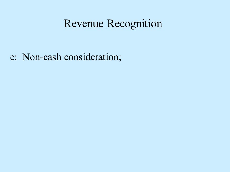 Revenue Recognition c: Non-cash consideration;