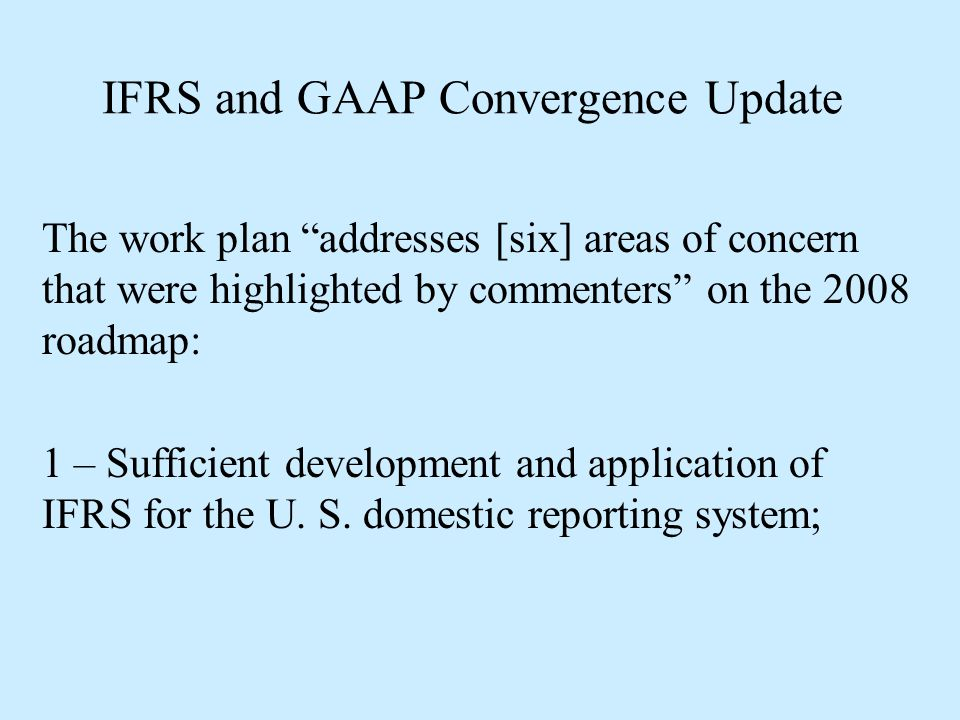 IFRS and GAAP Convergence Update 2 – The independence of standard setting for the benefit of investors;