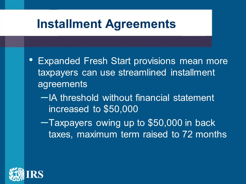 Offers In Compromise – Fresh Start Expanding the Streamlined OIC process Adding flexibility Revising financial analysis procedures Revising allowable living expenses