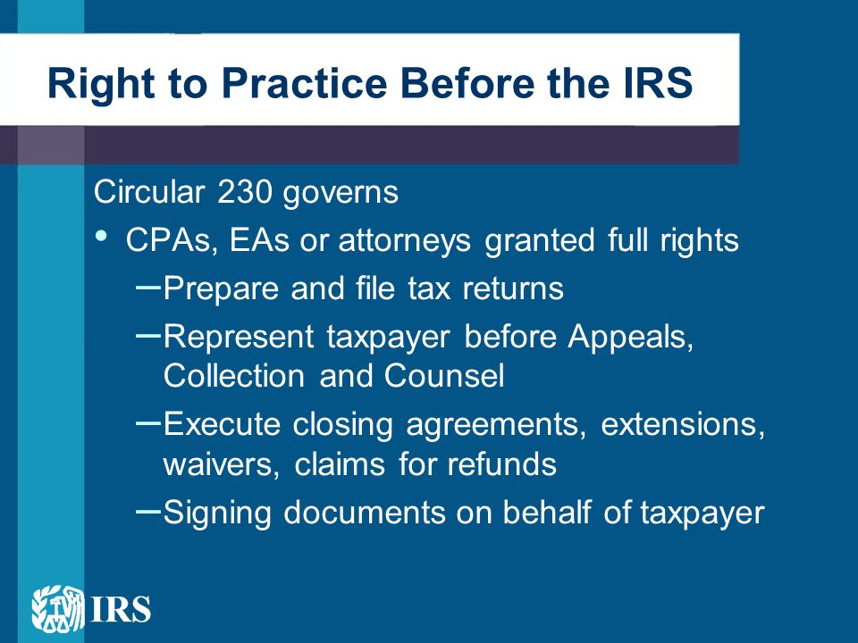 RTRPs, granted limited rights – May represent taxpayer before IRS employees during examination if RTRP signed tax return or claim for refund – May not represent taxpayer before Appeals, Collections, or Counsel