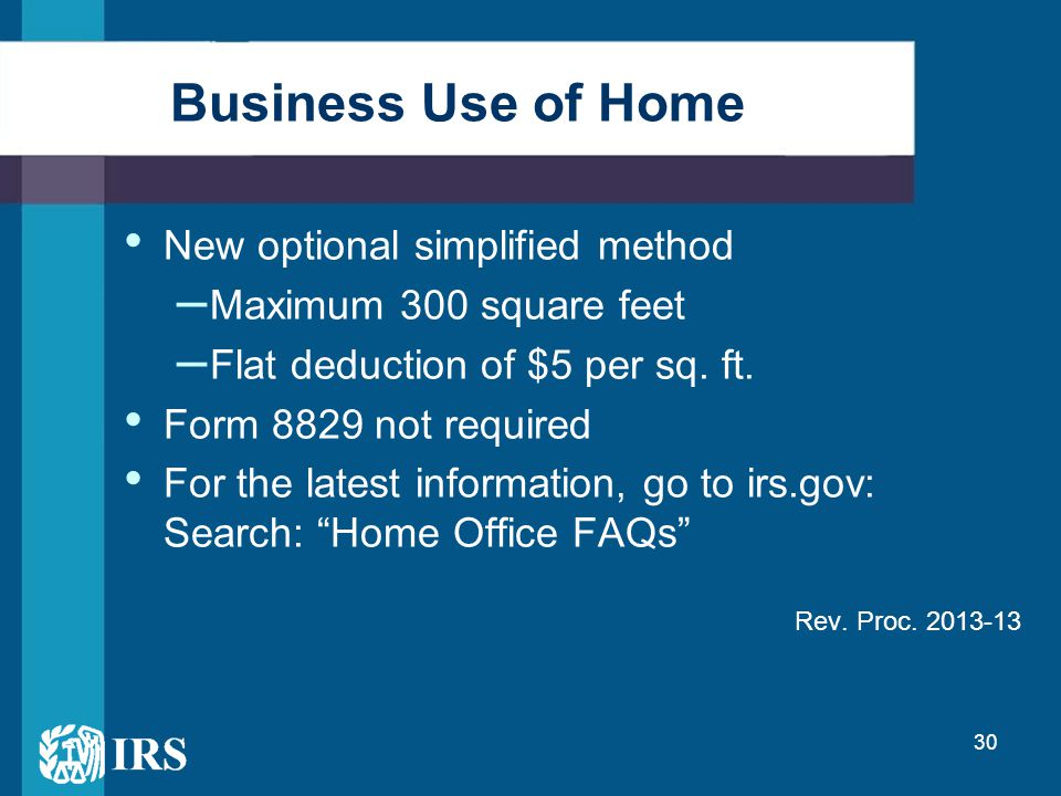 30 New optional simplified method – Maximum 300 square feet – Flat deduction of $5 per sq.