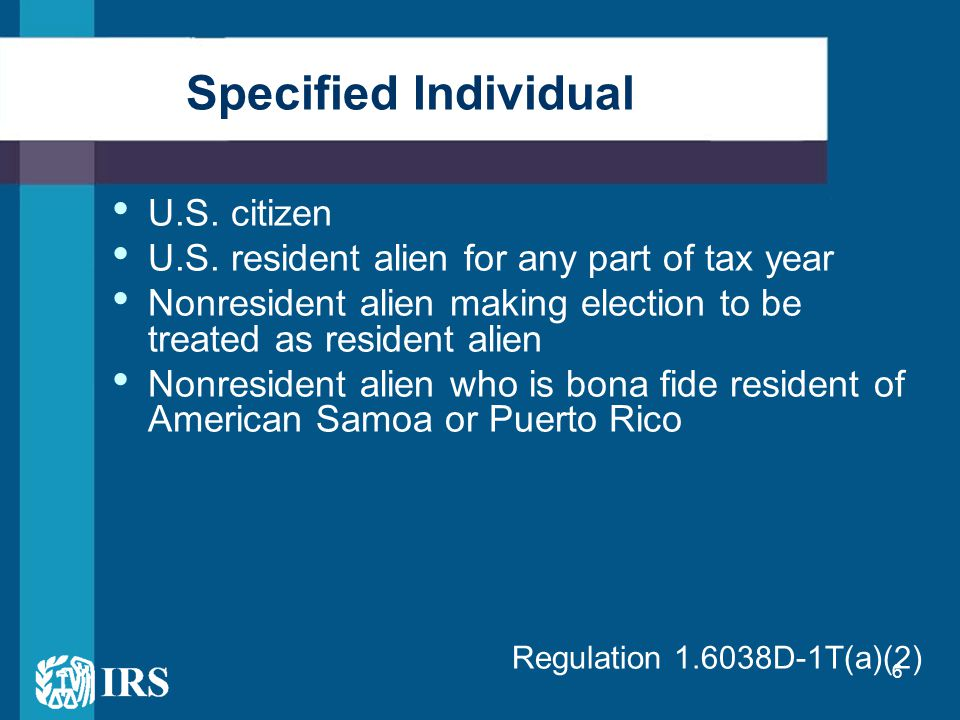 6 U.S. citizen U.S. resident alien for any part of tax year Nonresident alien making election to be treated as resident alien Nonresident alien who is
