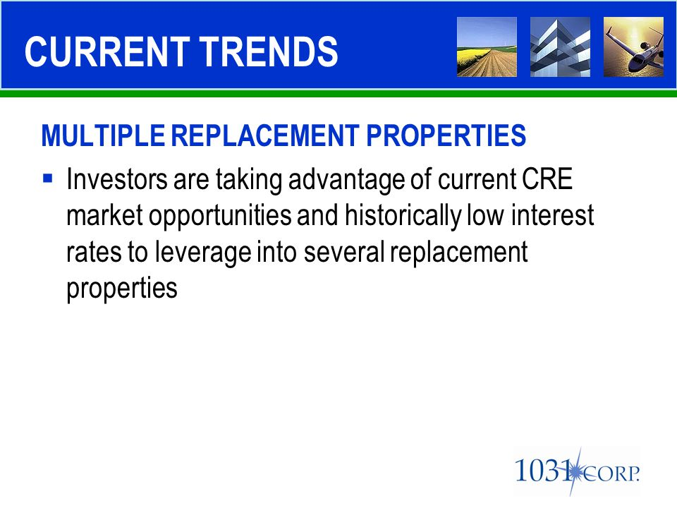 MULTIPLE REPLACEMENT PROPERTIES  Investors are taking advantage of current CRE market opportunities and historically low interest rates to leverage i