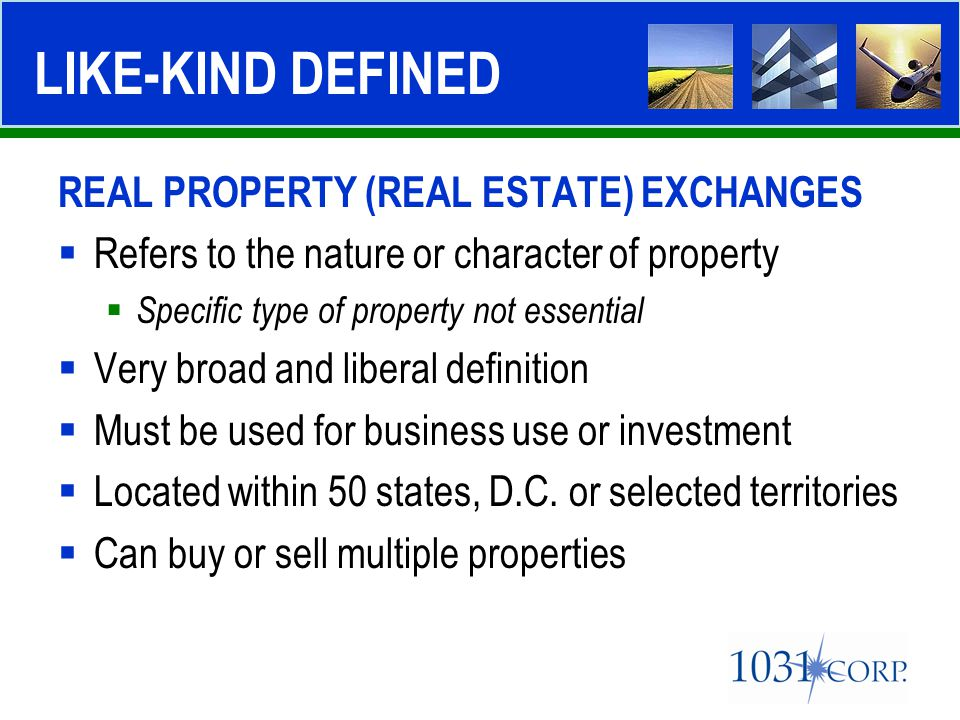REAL PROPERTY (REAL ESTATE) EXCHANGES  Refers to the nature or character of property  Specific type of property not essential  Very broad and liber