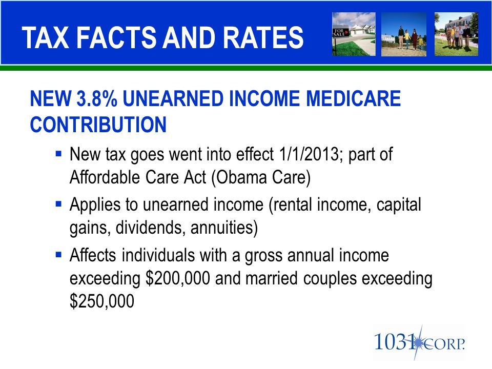 NEW 3.8% UNEARNED INCOME MEDICARE CONTRIBUTION  New tax goes went into effect 1/1/2013; part of Affordable Care Act (Obama Care)  Applies to unearne