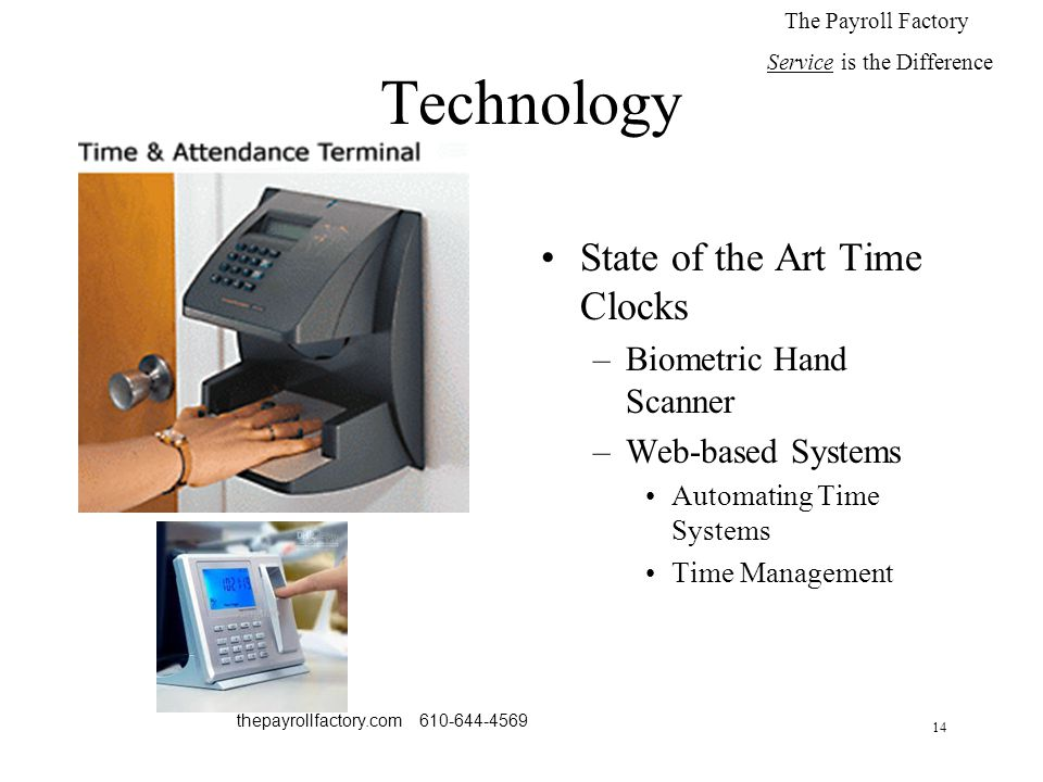14 thepayrollfactory.com 610-644-4569 Technology State of the Art Time Clocks –Biometric Hand Scanner –Web-based Systems Automating Time Systems Time Management The Payroll Factory Service is the Difference