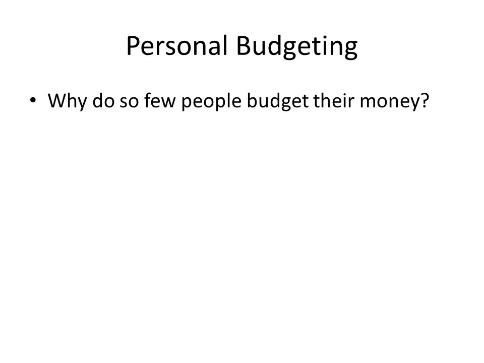 Personal Budgeting Why do so few people budget their money