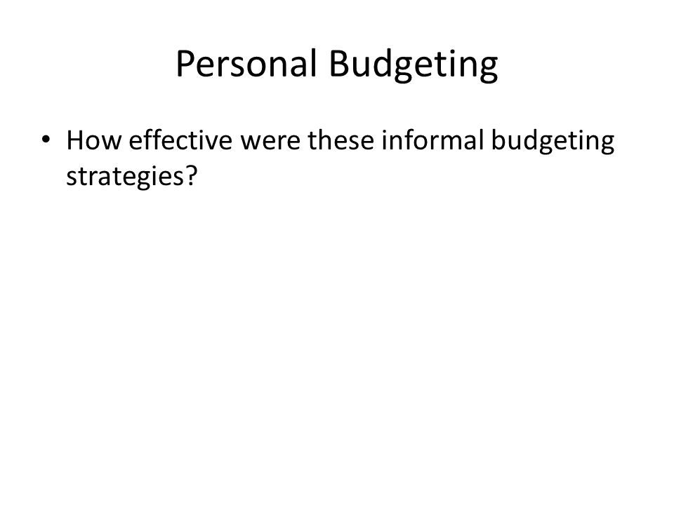 Personal Budgeting How effective were these informal budgeting strategies